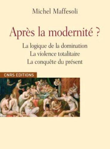 Après la modernité ? Logique de la domination par Michel Maffesoli