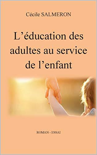 Couverture du livre L'éducation des adultes au service de l'enfant