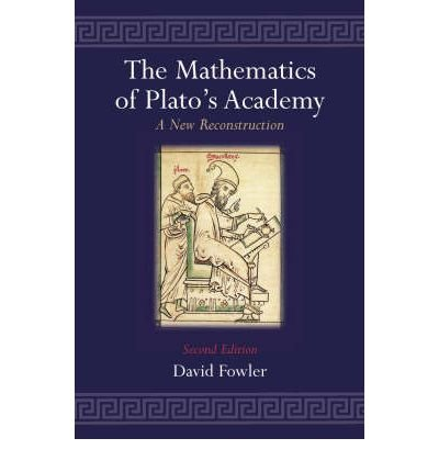[( The Mathematics of Plato's Academy: A New Reconstruction )] [by: D.H. Fowler] [Jul-1999]