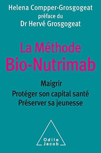 La Mthode Bio-Nutrimab: Maigrir, protger son capital sant, prserver sa jeunesse