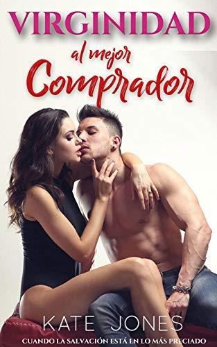 Virginidad al Mejor Comprador - Cuando La Salvación está en lo más Preciado: Novela erotica romantica