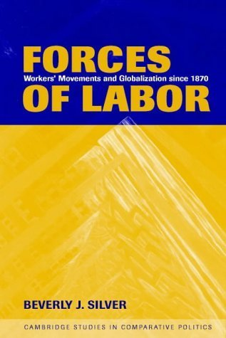 Forces of Labor: Workers' Movements and Globalization Since 1870 (Cambridge Studies in Comparative Politics) by Silver, Beverly J. (2003) Paperback
