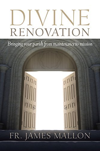 Divine Renovation: Bringing Your Parish from Maintenance to Mission by James Mallon (2014-08-25)