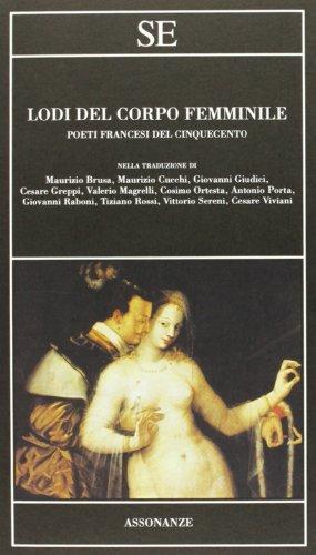 Lodi del corpo femminile. Poeti francesi del Cinquecento. Testo francese a fronte