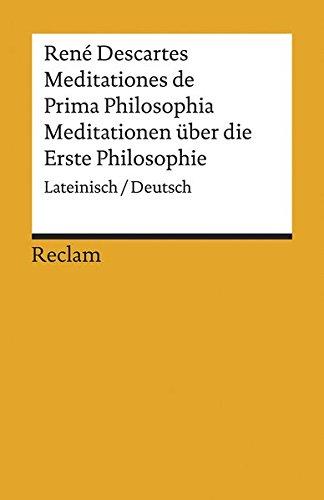 Meditationes de Prima Philosophia / Meditationen über die Erste Philosophie: Lateinisch/Deutsch...