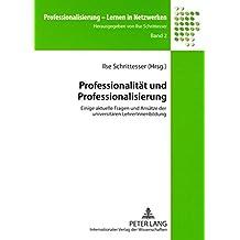 Professionalität und Professionalisierung: Einige aktuelle Fragen und Ansätze der universitären LehrerInnenbildung (Professionalisierung - Lernen in Netzwerken)