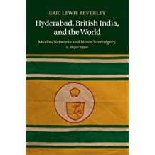 Hyderabad, British India, and the World: Muslim Networks and Minor Sovereignty, c.1850–1950
