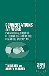 Conversations at Work: Promoting a Culture of Conversation in the Changing Workplace