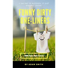 Funny Dirty One-Liners (Best One-Liners,Jokes, Dirty Jokes, Jokes for Adults, 2017) (English Edition)