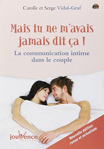Mais tu ne m'avais jamais dit ca ! : La communication intime dans le couple par Serge Vidal-Graf
