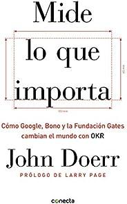 Mide lo que importa: Cómo Google, Bono y la Fundación Gates cambian el mundo con OKR