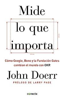 Mide Lo Que Importa: Cómo Google, Bono Y La Fundación Gates Cambian El Mundo Con Okr por John Doerr epub