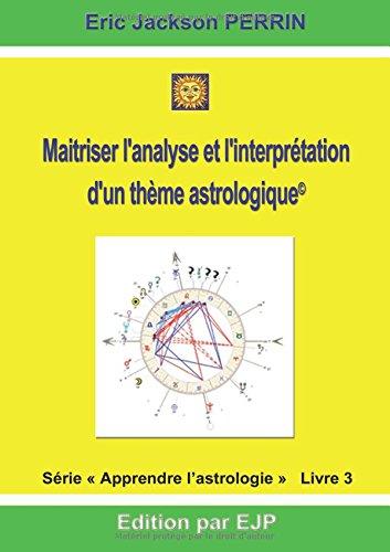 Astrologie : Livre 3 : Maitriser l'analyse et l'interprétation d'un thème astrologique