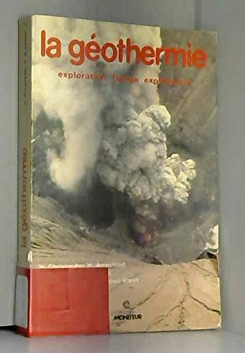 La Géothermie : Exploration, forage, exploitation par Hugh Christopher Holl Armstead