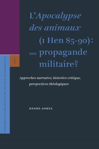L'apocalypse Des Animaux 1 Hen 85-90: Une Propagande Militaire? Approches Narrative, Historico-critique, Perspectives Theologiques par Daniel Assefa