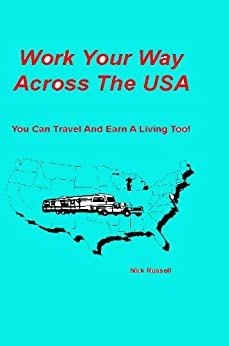 Work Your Way Across The USA - You Can Travel & Earn A Living Too! (English Edition) par [Russell, Nick]