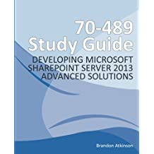 70-489 Study Guide - Developing Microsoft SharePoint Server 2013 Advanced Solutions