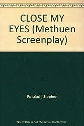 Close My Eyes (Methuen Screenplays)
