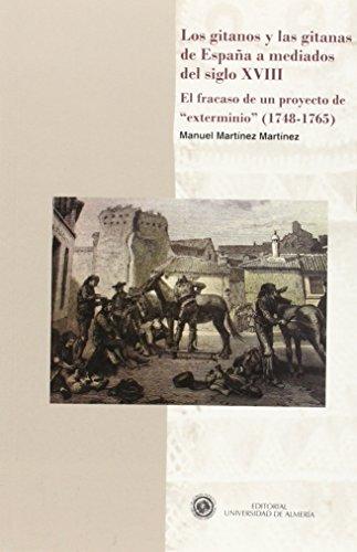 Los gitanos y las gitanas de España a mediados del siglo XVIII: El fracaso de un proyecto de exterminio (1748-1765) (Historia) por Manuel Martínez Martínez