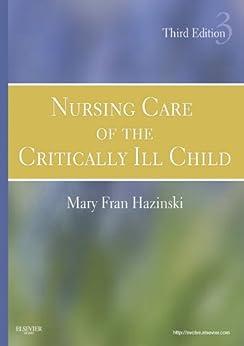 Nursing Care of the Critically Ill Child - E-Book (Hazinski, Nursing Care of the Critically Ill Child) by [Hazinski, Mary Fran]