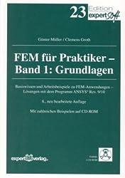 FEM für Praktiker, I:: Grundlagen: Basiswissen und Arbeitsbeispiele zur Finite-Element-Methode mit dem Programm ANSYS®