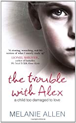 Trouble with Alex: A Child Too Damaged to Love