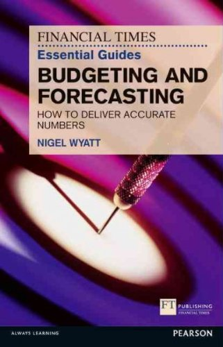 [(The Financial Times Essential Guide to Budgeting and Forecasting: How to Deliver Accurate Numbers)] [ By (author) Nigel Wyatt ] [October, 2012]