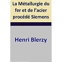 La Métallurgie du fer et de l'acier procédé Siemens