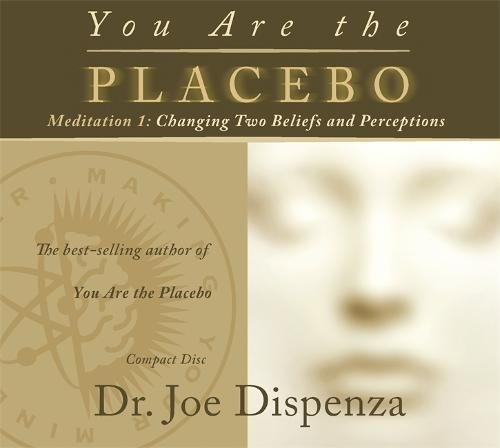 You Are the Placebo Meditation 1: Changing Two Beliefs and Perceptions (Revised Edition)