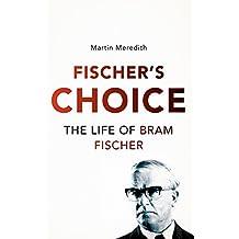 Fischer's Choice: The Life of Bram Fischer