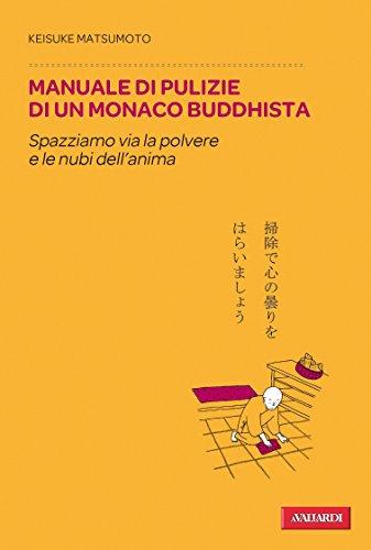 Manuale di pulizie di un monaco buddhista: Spazziamo via la polvere e le nubi dell'anima