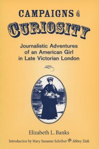 Campaigns of Curiosity: Journalistic Adventures of an American Girl in Late Victorian London (Wisconsin Studies in Autobiography) 1st edition by Elizabeth L. Banks (2003) Paperback