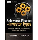 Behavioral Finance and Investor Types Managing Behavior to Make Better Investment Decisions by Pompian, Michael M. ( AUTHOR ) Aug-10-2012 Hardback