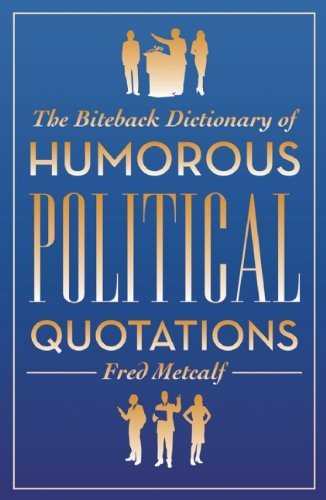 The Biteback Dictionary of Humorous Political Quotations (Biteback Dictionaries of Humorous Quotations) by Fred Metcalf (2013-03-05)