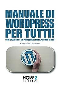 desarrollo web gratis: MANUALE DI WORDPRESS PER TUTTI!: Come creare Blog e Siti professionali, gratis, ...