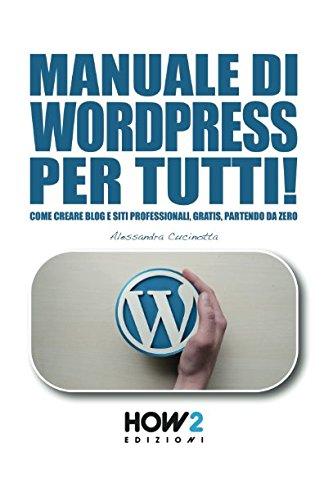 MANUALE DI WORDPRESS PER TUTTI!: Come creare Blog e Siti professionali, gratis, partendo da zero