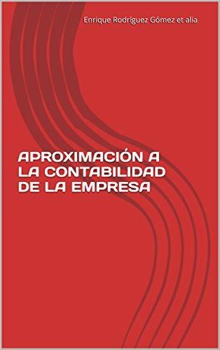 APROXIMACIÓN A LA CONTABILIDAD DE LA EMPRESA por Enrique Rodríguez Gómez et alia