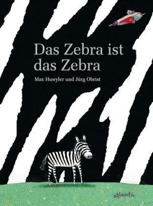 Das Zebra ist das Zebra von Max Huwyler (Autor) (2010) Gebundene Ausgabe