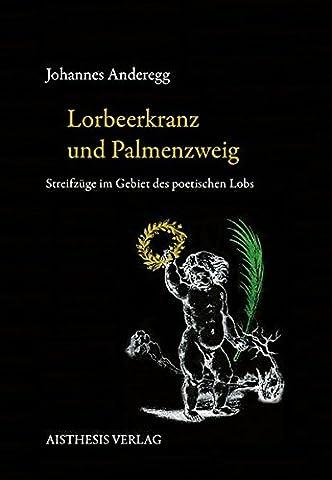 Lorbeerkranz und Palmenzweig: Streifzüge im Gebiet des poetischen Lobs