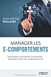 Manager les e-comportements : Technopathe, technophile, technophobe... comment motiver les collaborateurs 2.0