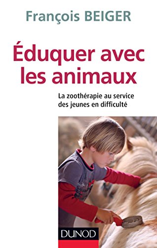 Eduquer avec les animaux - La zoothérapie au service des jeunes en difficulté