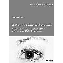 Lost und die Zukunft des Fernsehens: Die Veränderung des seriellen Erzählens im Zeitalter von Media Convergence: Volume 17 (Film- und Medienwissenschaft)