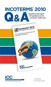 Incoterms 2010 Q & A: Questions and Expert ICC Guidance on the Incoterms 2010 Rules par Icc Publication