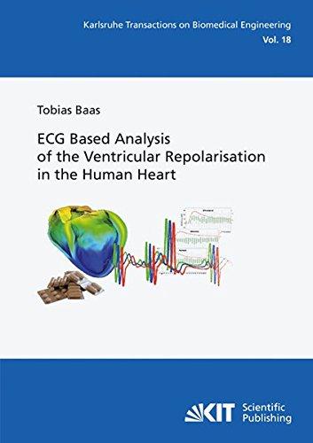 ECG Based Analysis of the Ventricular Repolarisation in the Human Heart (Karlsruhe transactions on biomedical engineering / Ed.: Karlsruhe Institute ... / Institute of Biomedical Engineering)