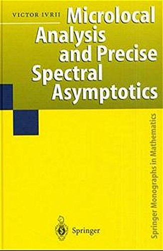 Microlocal Analysis and Precise Spectral Asymptotics (Springer Monographs in Mathematics)