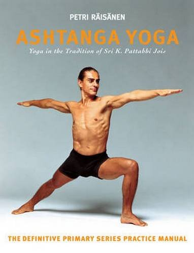 Ashtanga Yoga: Yoga in the Tradition of Sri K. Pattabhi Jois : The definitive primary series practice manual