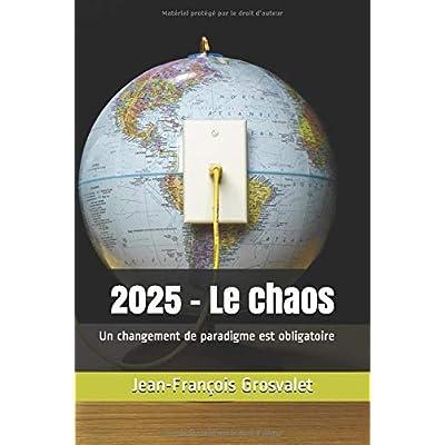 2025 - Le chaos: Un changement de paradigme est obligatoire