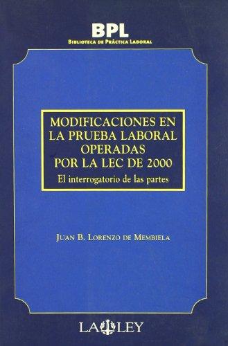 Modificaciones en la prueba laboral operadas en la LEC del 2000: el interrogatorio de las partes por Juan B. Lorenzo de Membiela