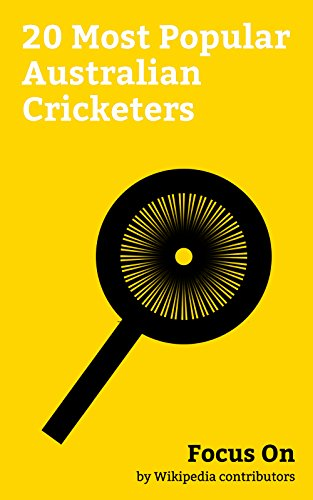 Focus On: 20 Most Popular Australian Cricketers: Kerry O'Keeffe, Rod Marsh, Max Walker, Travis Birt, Dean Waugh, David Hookes, Rob Quiney, Brett Geeves, ... Dirk Wellham, etc. (English Edition)