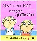Mai e poi mai mangerò i pomodori con Charlie e Lola. Ediz. illustrata
